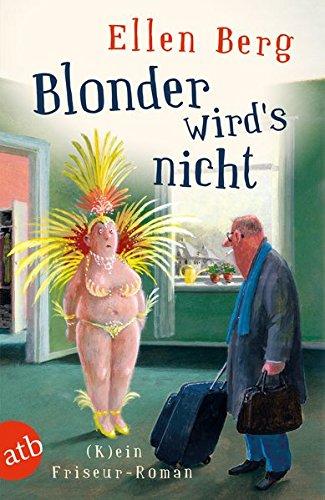 Blonder wird's nicht: (K)ein Friseur-Roman (atb, Band 3190)