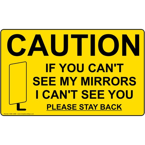 Caution If You Can't See My Mirrors I Can't See You Please Stay Back Label Decal, 15x9 inch Vinyl for Transportation by ComplianceSigns