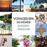 Voyages spa du monde - Se relaxer et tranquilliser, Musique relaxante du monde entier (Japonais, Chinois,...