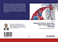 Hepatitis B Virus, Overview, Novel Genotypes And Subtypes: Give me health and take my fortune