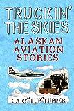 Truckin' The Skies: Alaska Aviation Stories