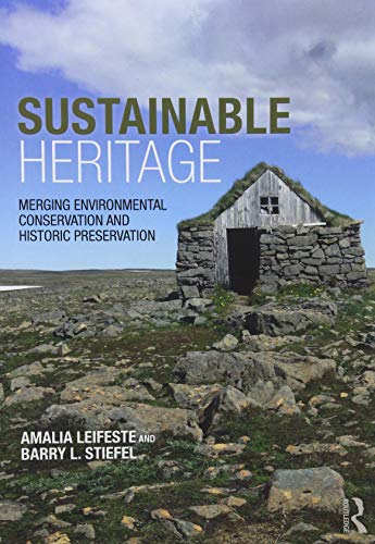 Compare Textbook Prices for Sustainable Heritage: Merging Environmental Conservation and Historic Preservation 1 Edition ISBN 9781138812192 by Leifeste, Amalia,Stiefel, Barry L.