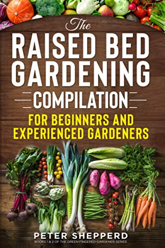 Compare Textbook Prices for Raised Bed Gardening Compilation for Beginners and Experienced Gardeners: The ultimate guide to produce organic vegetables with tips and ideas to increase your growing success  ISBN 9781913871529 by Shepperd, Peter