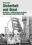 Sicherheit und Staat: Die Bündnis- und Militärpolitik der DDR im internationalen Kontext 1969 bis 1990
