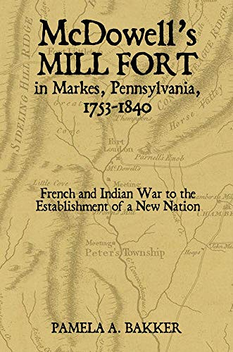 McDowell's Mill Fort in Markes, Pennsylvania, 1753-1840: French and Indian War to the Establishment of a New Nation (English Edition)