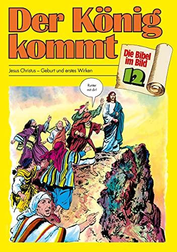 Die Bibel im Bild - Heft 12: Der König kommt; Comic-Reihe: Jesus Christus - Geburt und erstes Wirken (Die Bibel im Bild / Biblische Geschichten im Abenteuercomic-Stil)