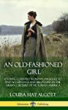 An Old-Fashioned Girl: A Young Country Woman's Struggle to Find Acceptance and Belonging in the Urban Culture of Victorian America (Hardcover)