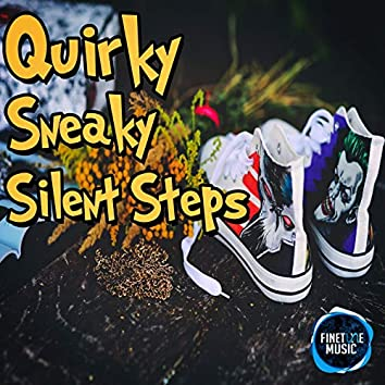 Quirky Sneaky Silent Steps