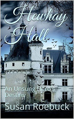 Book: Hewhay Hall - An Unsung Hero's Destiny by Susan Roebuck