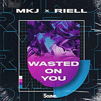 Wasted On You