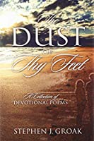 The Dust of Thy Feet: A Collection of Devotional Poems