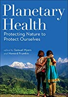 Planetary Health: Protecting Nature to Protect Ourselves