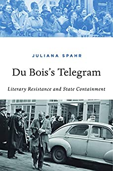 Du Bois's Telegram: Literary Resistance and State Containment by [Juliana Spahr]