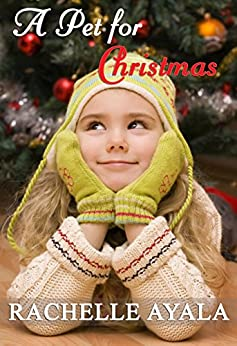 A Pet for Christmas (A Veteran's Christmas Book 2) by [Rachelle Ayala]