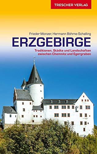 Reiseführer Erzgebirge: Traditionen, Städte und Landschaften zwischen Chemnitz und Egergraben (Trescher-Reiseführer)