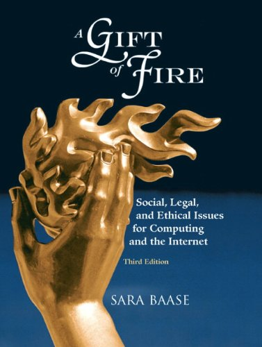 A Gift of Fire: Social, Legal, and Ethical Issues for...