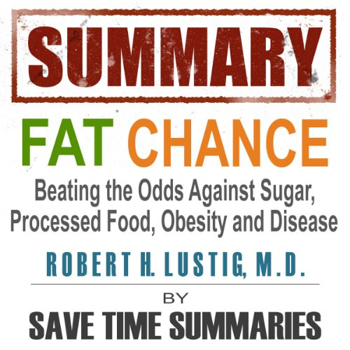 Summary of Fat Chance: Beating the Odds Against Sugar, Processed Food, Obesity & Disease by Robert Lustig Titelbild