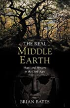 The Real Middle-Earth : Magic and Mystery in the Dark Ages