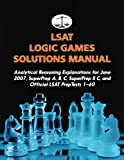 LSAT Logic Games Solutions Manual: Analytical Reasoning Explanations for June 2007, SuperPrep A, B, C, SuperPrep II C, and Official LSAT PrepTests 1–60