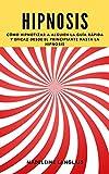 Hipnosis: Cómo hipnotizar a alguien La guía rápida y eficaz desde el principiante hasta la hipnosis: (ciencia, medium, conciencia, espiritualidad, clarividencia, espíritus, conciencia, tercer ojo)