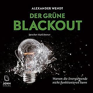 Der Grüne Blackout: Warum die Energiewende nicht funktionieren kann                   Autor:                                                                                                                                 Alexander Wendt                               Sprecher:                                                                                                                                 Mark Bremer                      Spieldauer: 4 Std. und 35 Min.     60 Bewertungen     Gesamt 4,0