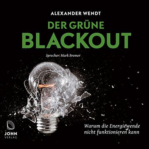 Der Grüne Blackout: Warum die Energiewende nicht funktionieren kann Titelbild