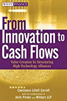 From Innovation to Cash Flows: Value Creation by Structuring High Technology Alliances (Wiley Finance)