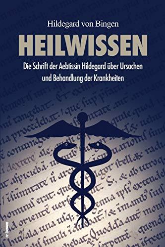 Heilwissen: Die Schrift der Aebtissin Hildegard über Ursachen und Behandlung der Krankheiten (großdruck)