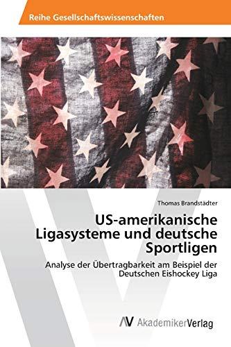 US-amerikanische Ligasysteme und deutsche Sportligen: Analyse der Übertragbarkeit am Beispiel der Deutschen Eishockey Liga