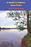 A Guide to Indiana State Parks: A History and Tourism Guide of the Indiana State Park System (Indiana State Park Travel Guide Series)