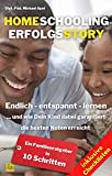 Homeschooling Erfolgsstory: Endlich – entspannt – lernen ...und wie Dein Kind dabei garantiert die besten Noten erreicht. Ein Familienratgeber in 10 Schritten