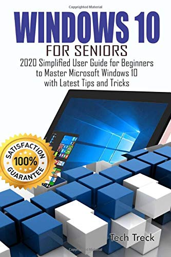 WINDOWS 10 For Seniors: 2020 Simplified User Guide for Beginners to Master Microsoft Windows 10 with Latest Tips and Tricks