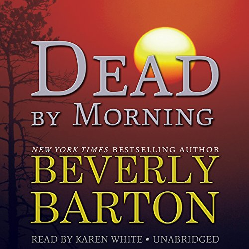 Dead by Morning     The Dead By Trilogy, Book 2              By:                                                                                                                                 Beverly Barton                               Narrated by:                                                                                                                                 Karen White                      Length: 15 hrs and 10 mins     9 ratings     Overall 3.7