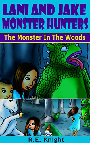Book: Lani and Jake - Monster Hunters - The Monster In The Woods by R. E. Knight