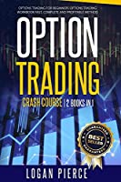 Options Trading Crash Course: 2 Books in 1: Options Trading For Beginners + Options Trading Workbook - Fast, Complete and Profitable MethodK FAST, COMPLETE AND PROFITABLE METHOD