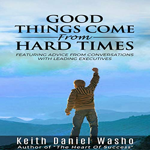 Good Things Come from Hard Times: Featuring Advice from Conversations with Leading Executives                   By:                                                                                                                                 Keith Washo                               Narrated by:                                                                                                                                 Keith Daniel Washo                      Length: 1 hr and 50 mins     Not rated yet     Overall 0.0