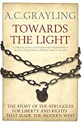 Book cover: Towards the Light: The Story of the Struggles for Liberty and Rights That Made the Modern West by A. C. Grayling