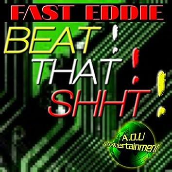 Beat That Shht