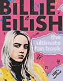 Billie Eilish: The Ultimate Fan Book (100% Unofficial) (English Edition)