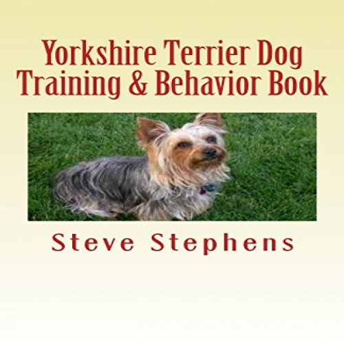 Yorkshire Terrier Dog Training and Behavior Book audiobook cover art