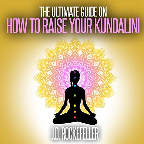 The Ultimate Guide on How to Raise Your Kundalini audiobook cover art