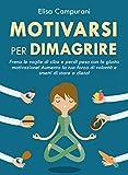 Motivarsi Per Dimagrire: Frena le voglie di cibo e perdi peso con la giusta motivazione! Aumenta la tua forza di volontà e smetti di stare a dieta!