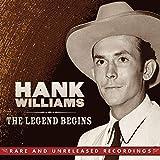 The Legend Begins: Rare and Unreleased Recordings von Hank Williams