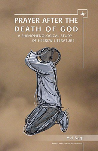 Prayer After the Death of God: A Phenomenological Study of Hebrew Literature (Emunot: Jewish Philosophy and Kabbalah) (English Edition)