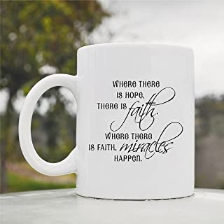 Where there is hope there is faith where there is faith miracles happen Cute Funny 11oz Ceramic Coffee Mug Cup