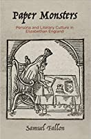 Paper Monsters: Persona and Literary Culture in Elizabethan England (Material Texts)