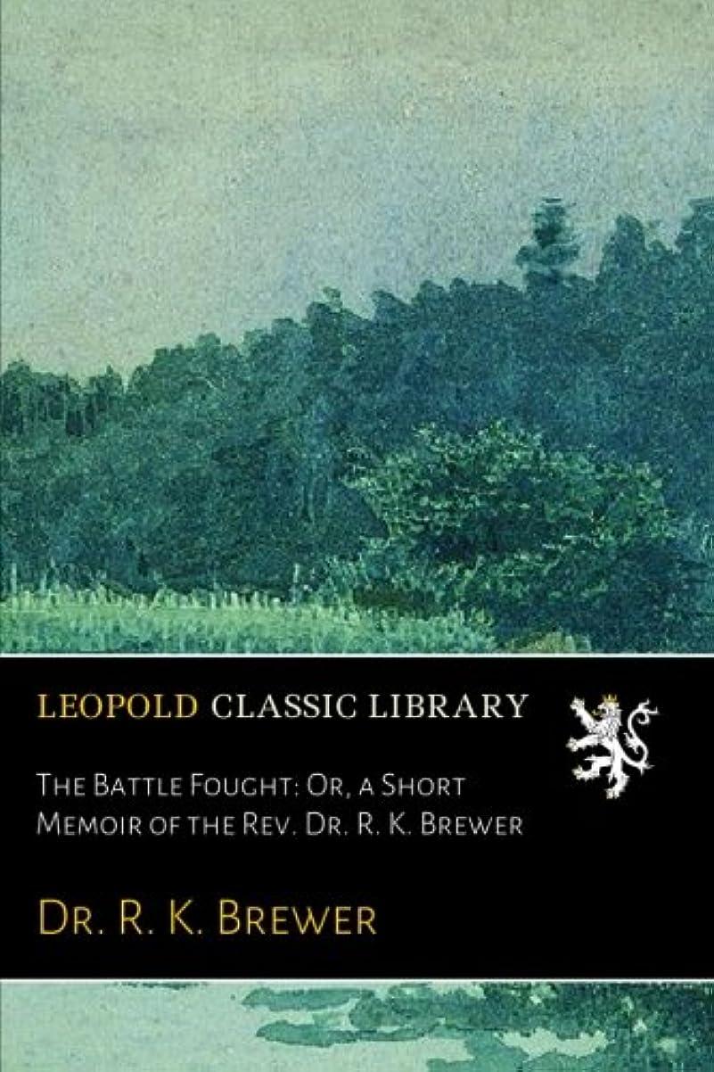 主張貼り直す滴下The Battle Fought: Or, a Short Memoir of the Rev. Dr. R. K. Brewer