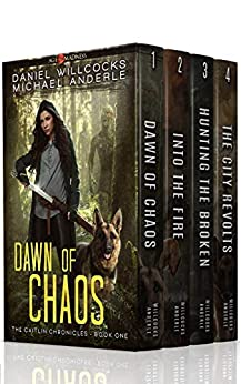 The Caitlin Chronicles Boxed Set: Dawn of Chaos, Into The Fire, Hunting The Broken, The City Revolts by [Daniel Willcocks, Michael Anderle]
