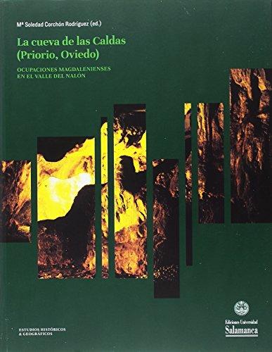 La Cueva De LAS CALDAS (Priorio, Oviedo): Ocupaciones Magdalenienses En El Valle (Estudios históricos 164)