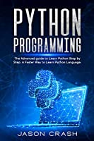 Python Programming: The Advanced Guide to Learn Python Step by Step. A Faster way to Learn Py Language.